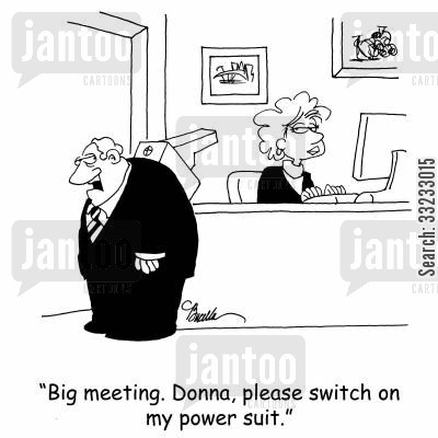 power suits cartoon humor: 'Big meeting. Donna, please switch on my power suit.'