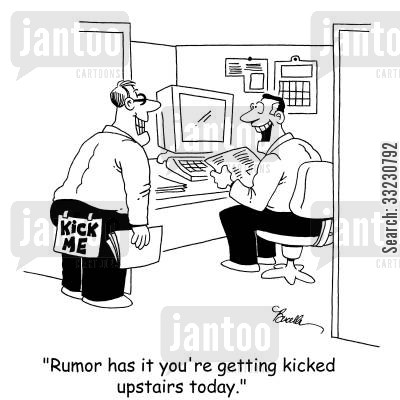 kicked cartoon humor: 'Rumor has it you're getting kicked upstairs today.'