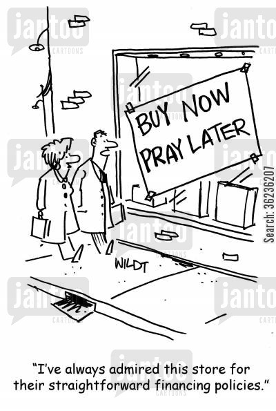 payment option cartoon humor: 'I've always admired this store for their straightforward financing policies.'