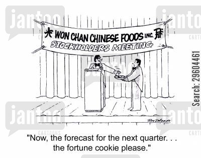 stockholder cartoon humor: 'Now, the forecast for the next quarter... the fortune cookie please.'