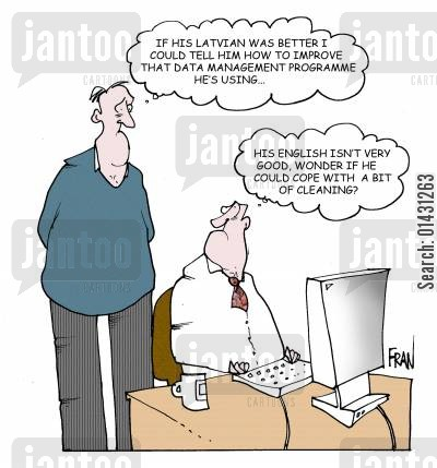 latvia cartoon humor: If his Latvian was better I could tell him how to improve that data management programme he's using. His English isn't very good, I wonder if he could cope with a bit of cleaning?