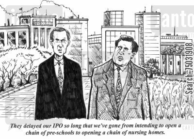 ipo cartoon humor: 'They've dealyed our IPO so long that we've gone from intending to open a chain of pre-schools to opening a chain of nursing homes.'