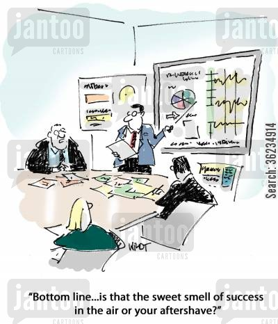 sweet smell of success cartoon humor: Bottom line, is that the sweet smell of success or your aftershave?