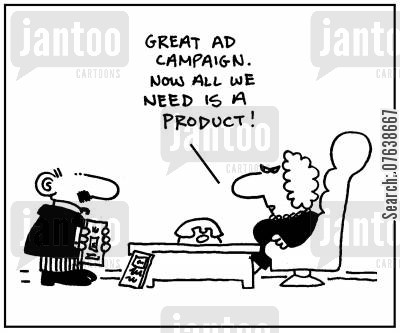 publicity cartoon humor: 'Great ad campaign. Now all we need is a product.'