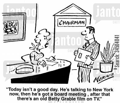 scheduling cartoon humor: Today isn't a good day. He's talking to New York now, then he's got a board meeting, after that there's an old Betty Grable film on TV.