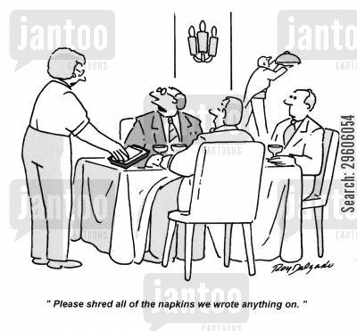 secrets cartoon humor: 'Please shred all of the napkins we wrote anything on.'