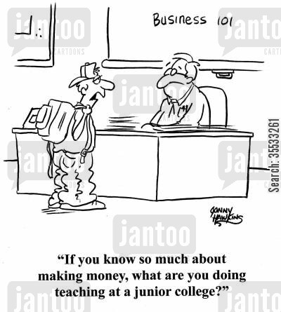 business school cartoon humor: Student to teacher: 'If you know so much about making money, what are you doing teaching at a junior college?'