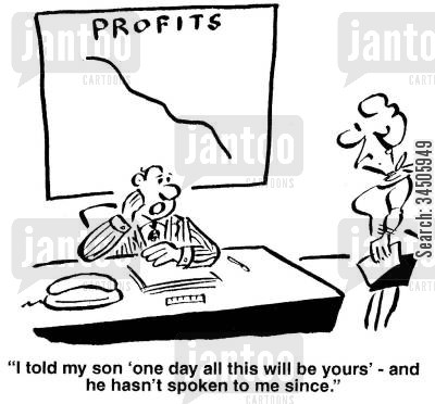 decreasing profits cartoon humor: 'I told my son 'one day all this will be yours' - and he hasn't spoken to me since.'