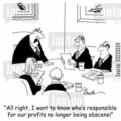 work cartoon humor: 'All right, I want to know who's responsible for our profits no longer being obscene!'