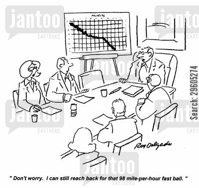 losing money cartoon humor: 'Don't worry. I can still reach back for that 98 mile-per-hour fast ball.'