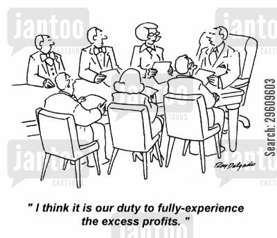 meet cartoon humor: 'I think it is our duty to fully-experience the excess profits.'