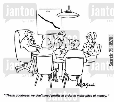failing businesses cartoon humor: 'Thank goodness we don't need profits in order to make piles of money.'