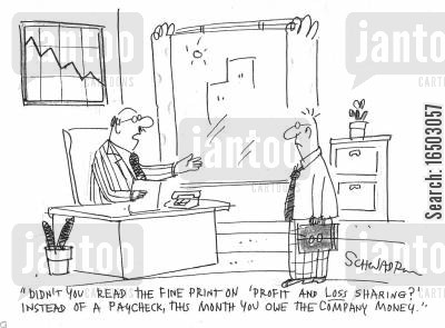 pay checks cartoon humor: 'Didn't you read the fine print on the 'profit and loss sharing'?...'