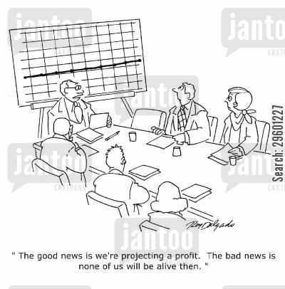profit predictions cartoon humor: 'The good news is we're projecting a profit. The bad news is, none of us will be alive then.'