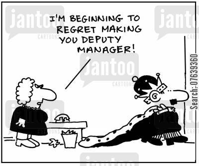 managed cartoon humor: 'I'm beginning to regret making you deputy manager.'
