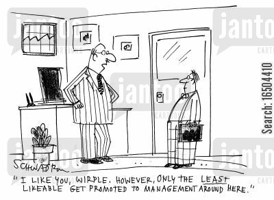 promotional cartoon humor: 'I like you, Wirple. However, only the least likeable get promoted to management around here.'