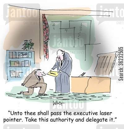 delegation cartoon humor: Unto thee shall pass the executive laser pointer. Take this authority and delegate it.