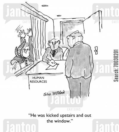 getting fired cartoon humor: 'He was kicked upstairs and out the window.'