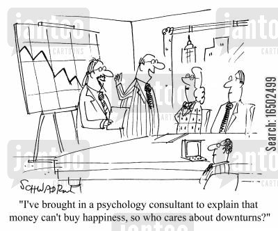 psychology consultants cartoon humor: 'I've brought in a psychology consultant to explain that money can't buy happiness, so who cares about downturns?'