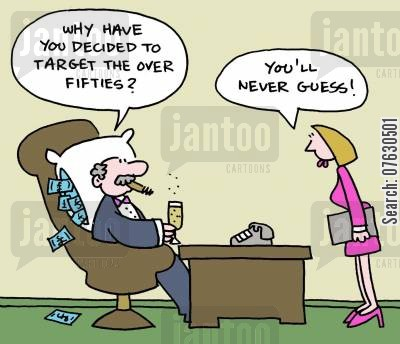 advertiser cartoon humor: Why have you decided to target the over fifties?
