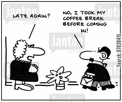 slacks cartoon humor: 'Late again. No, I took my coffee break before coming in.'
