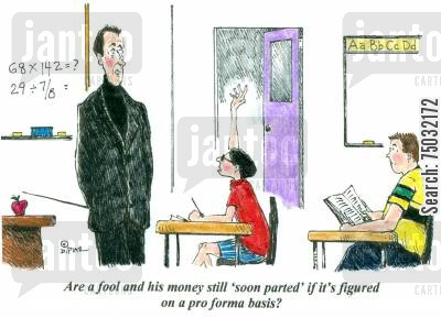 business studies cartoon humor: 'Are a fool and his money still 'soon parted' if it's figured on a pro forma basis?'
