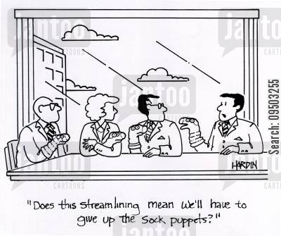 streamlined cartoon humor: 'Does this streamlining mean we'll have to give up the sock puppets?'