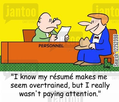 over qualified cartoon humor: 'I know my resume makes me seem overtrained, but I really wasn't paying attention.'