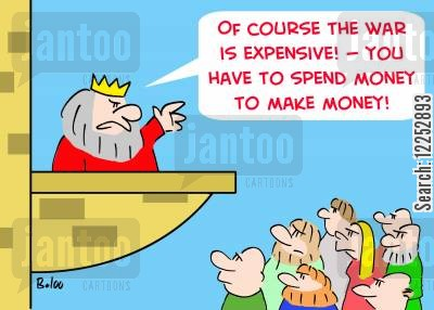 spend money cartoon humor: 'Of course the war is expensive -- You have to spend money to make money!'