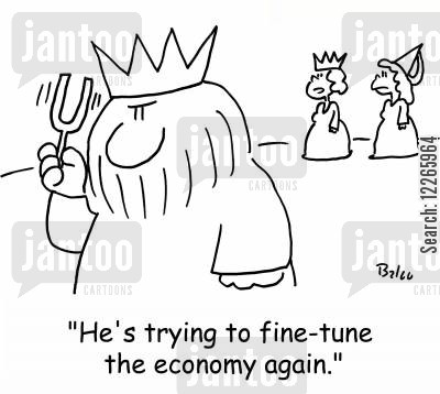 fine tuned cartoon humor: 'He's trying to fine-tune the economy again.'