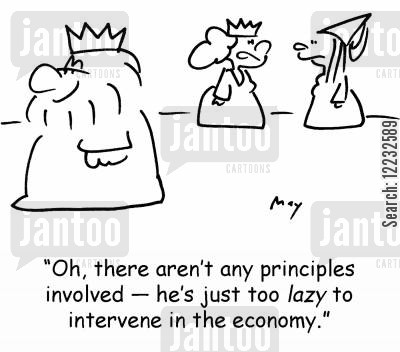principles cartoon humor: 'Oh, there aren't any principles involved — he's just too lazy to intervene in the economy.'