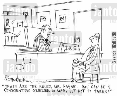 objection cartoon humor: 'Those are the rules, Mr. Payne. You can be a conscientious objector to war, but not to taxes!'