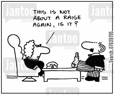 rise cartoon humor: 'This is not about a raise again, is it?'