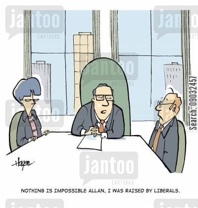 liberal upbrining cartoon humor: 'Nothing is impossible Allan, I was raised by Liberals.'