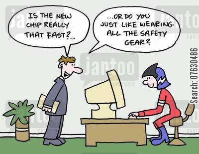safety wear cartoon humor: Is the new chip really that fast?