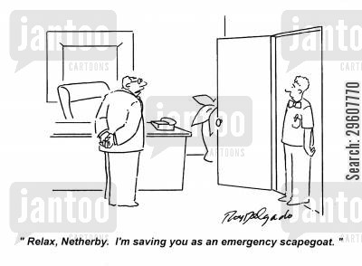 reassurance cartoon humor: 'Relax, Netherby. I'm saving you as an emergency scapegoat.'