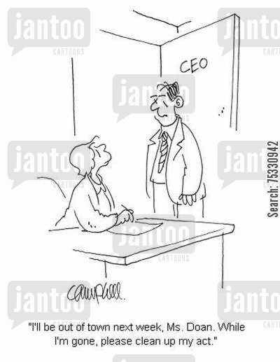 execs cartoon humor: 'I'll be out of town next week, Ms. Doan. While I'm gone, please clean up my act.'