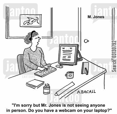 face time cartoon humor: Mr Jones is not seeing anyone in person. Do you have a webcam?