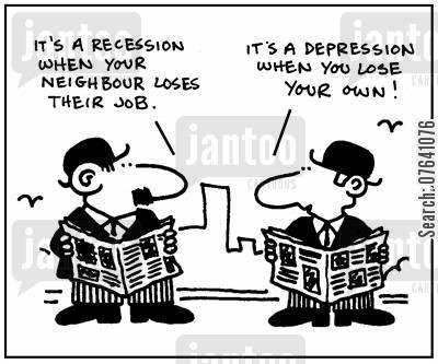 economic jargon cartoon humor: 'It's a recession when your neighbour loses their job.' - 'It's a depression when you lose your own.'