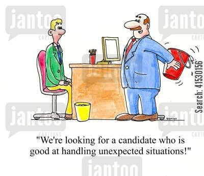 recruiter cartoon humor: 'We're looking for a candidate who is good at handling unexpected situations!'