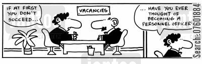 job interviewer cartoon humor: 'If at first you don't succeed...have you ever thought of becoming a personnel officer?'