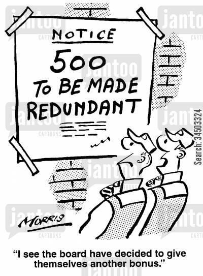 management cuts cartoon humor: Notice, 500 To Be Made Redundant - I see the board have decided to give themselves another bonus.