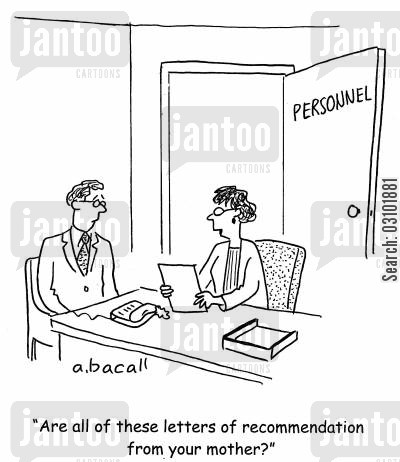letters of recommendation cartoon humor: 'Are all of these letters of recommendation from your mother?'