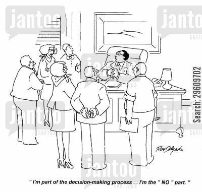 process cartoon humor: 'I'm part of the decision-making process... I'm the 'No' part.'