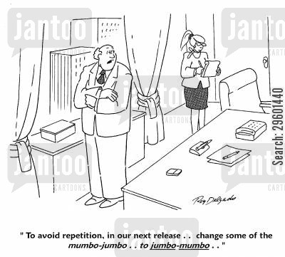 buzzword cartoon humor: 'To avoid repetition, in our next release... change some of the mumbo-jumbo... to jumbo-mumbo...'