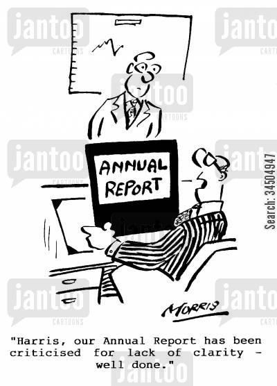 lack of clarity cartoon humor: Harris, our Annual Report has been criticised for lack of clarity - well done.