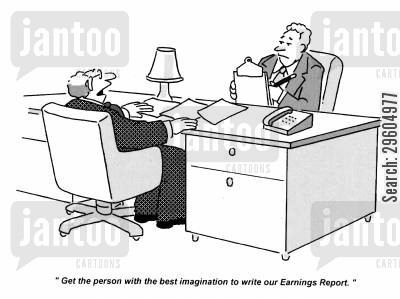 earnings cartoon humor: 'Get the person with the best imagination to write our Earnings Report.'