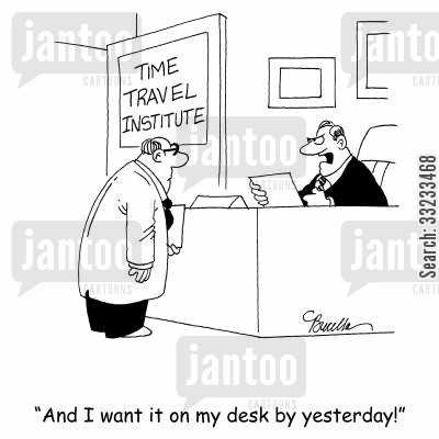 time slip cartoon humor: 'And I want it on my desk by yesterday!'