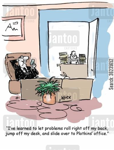 carefree cartoon humor: Problems roll off my back and slide into Plotkins' office.