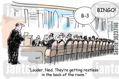 presenting cartoon humor: 'Louder, Ned. They're getting restless in the back of the room.'